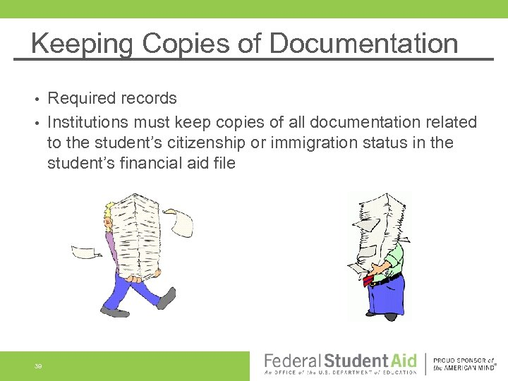 Keeping Copies of Documentation Required records • Institutions must keep copies of all documentation