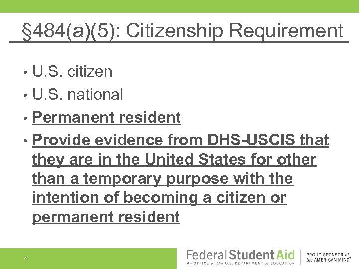 § 484(a)(5): Citizenship Requirement U. S. citizen • U. S. national • Permanent resident