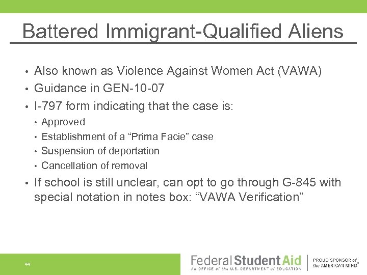 Battered Immigrant-Qualified Aliens Also known as Violence Against Women Act (VAWA) • Guidance in
