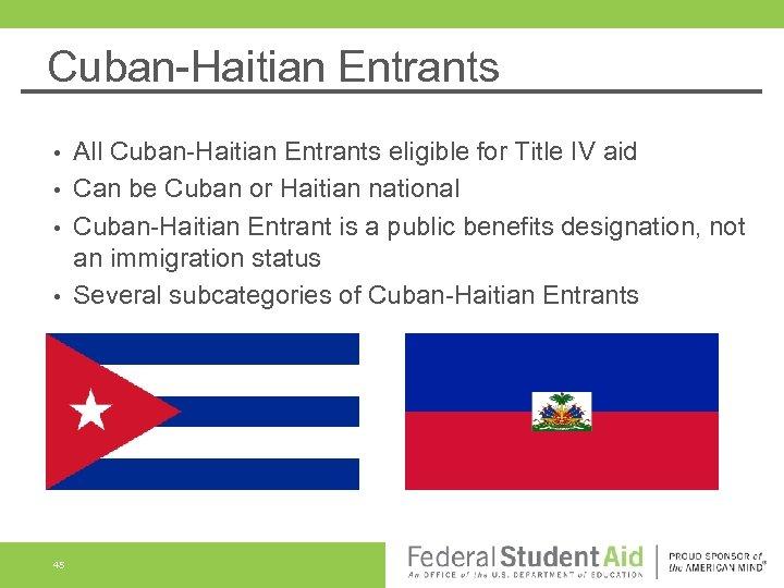 Cuban-Haitian Entrants All Cuban-Haitian Entrants eligible for Title IV aid • Can be Cuban