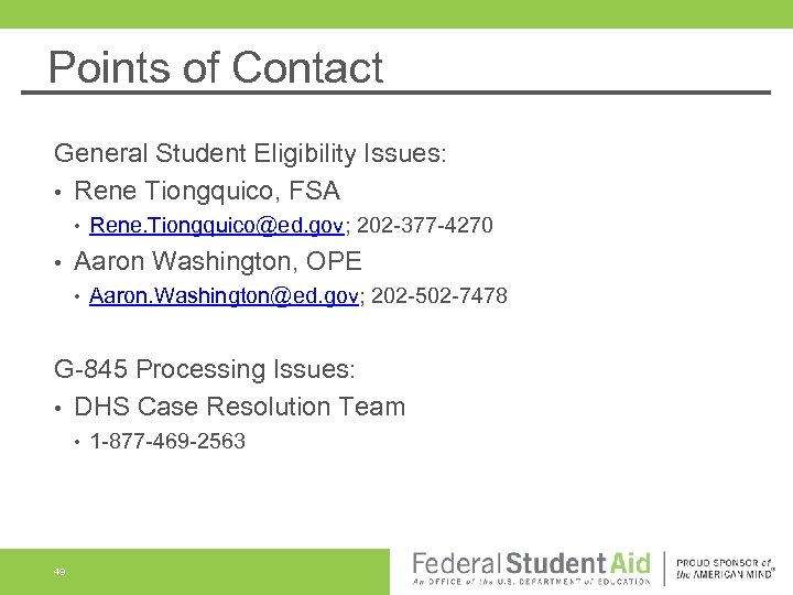 Points of Contact General Student Eligibility Issues: • Rene Tiongquico, FSA • • Rene.