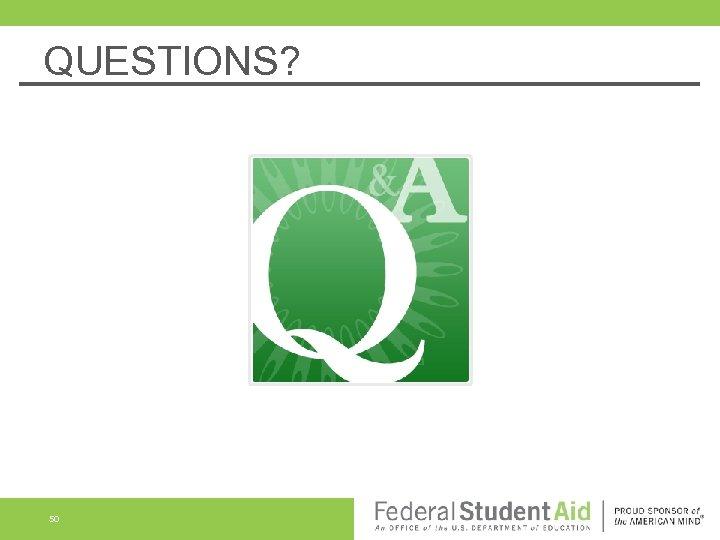 QUESTIONS? 50