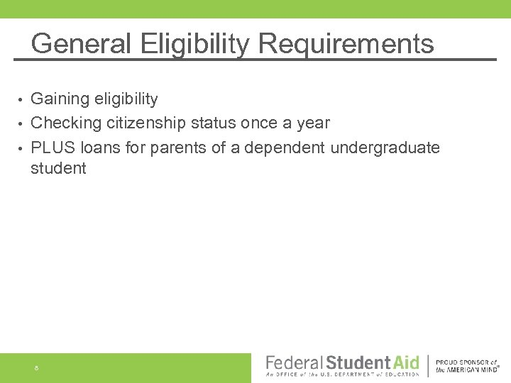General Eligibility Requirements Gaining eligibility • Checking citizenship status once a year • PLUS