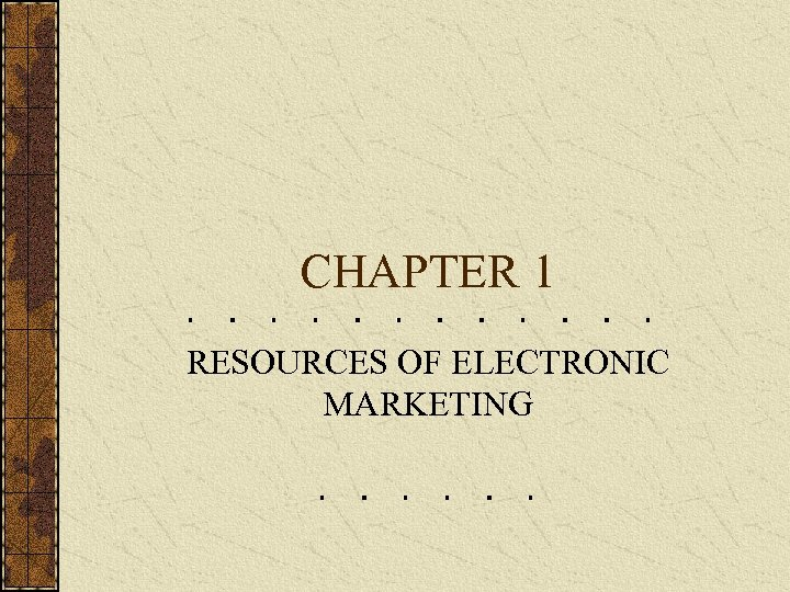 CHAPTER 1 RESOURCES OF ELECTRONIC MARKETING
