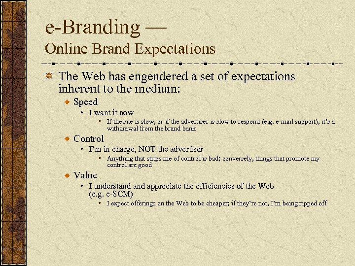 e-Branding — Online Brand Expectations The Web has engendered a set of expectations inherent
