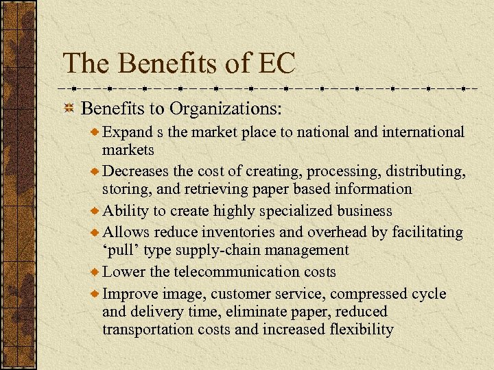 The Benefits of EC Benefits to Organizations: Expand s the market place to national