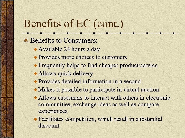 Benefits of EC (cont. ) Benefits to Consumers: Available 24 hours a day Provides