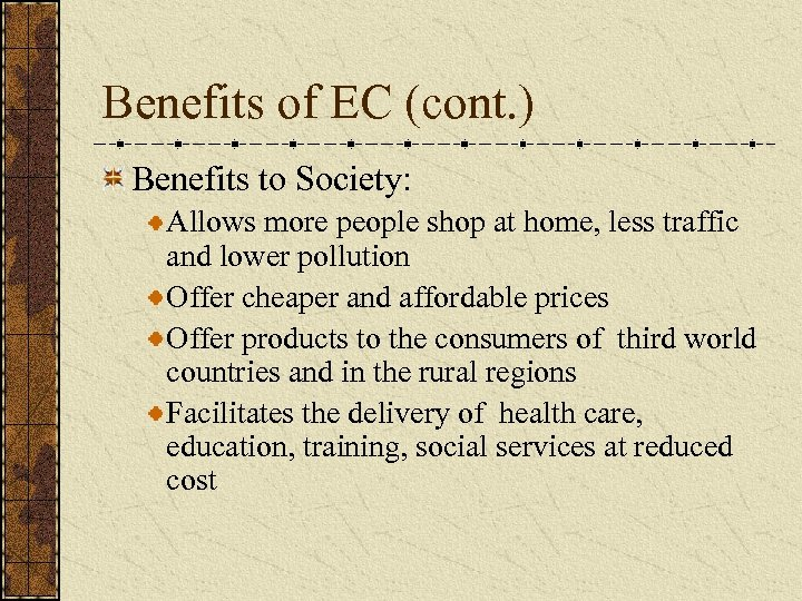 Benefits of EC (cont. ) Benefits to Society: Allows more people shop at home,