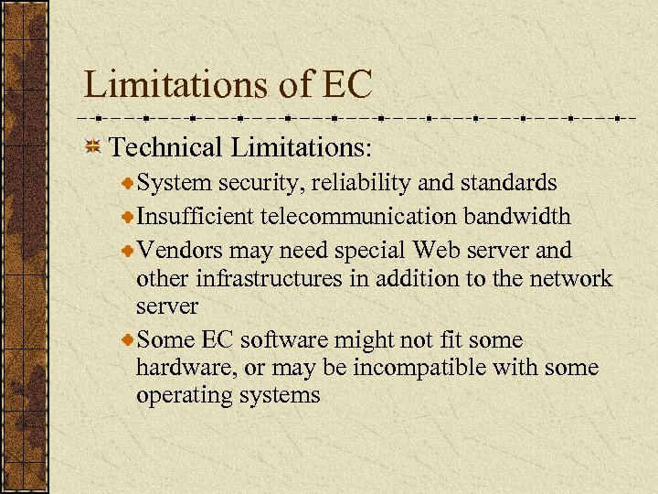 Limitations of EC Technical Limitations: System security, reliability and standards Insufficient telecommunication bandwidth Vendors