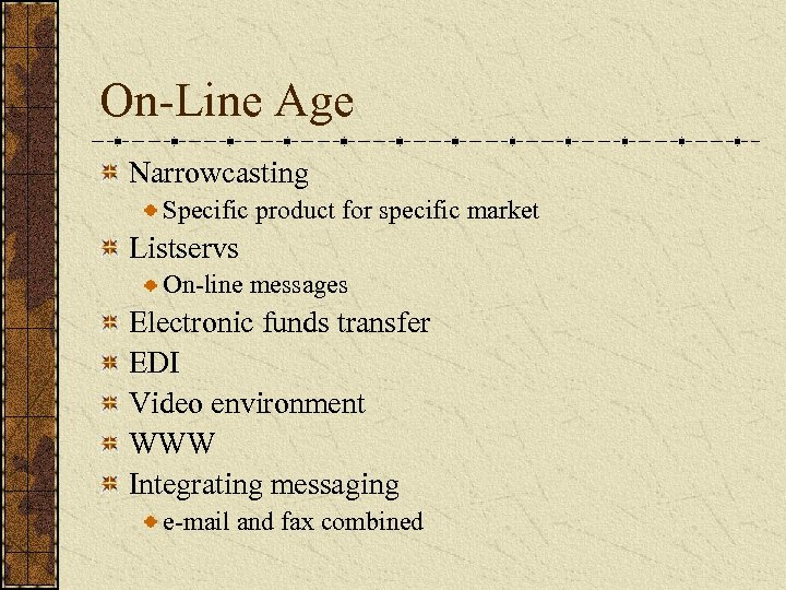 On-Line Age Narrowcasting Specific product for specific market Listservs On-line messages Electronic funds transfer