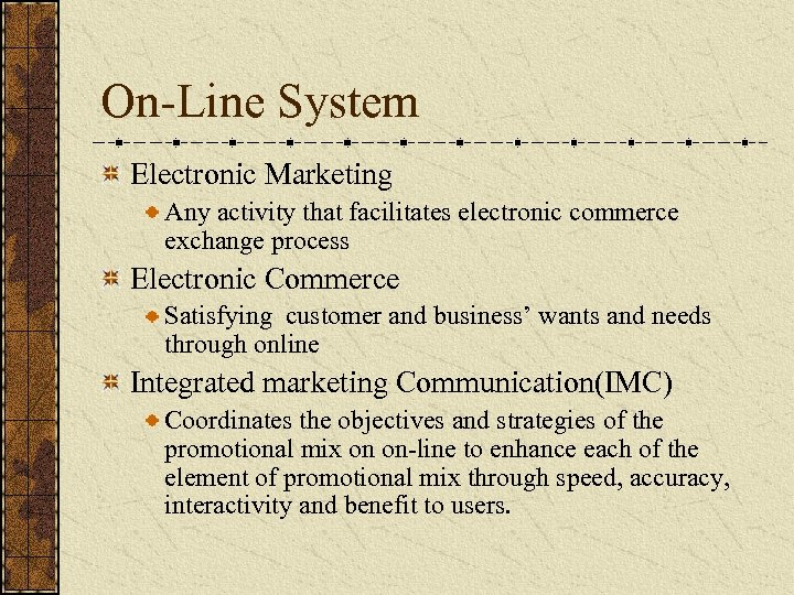 On-Line System Electronic Marketing Any activity that facilitates electronic commerce exchange process Electronic Commerce