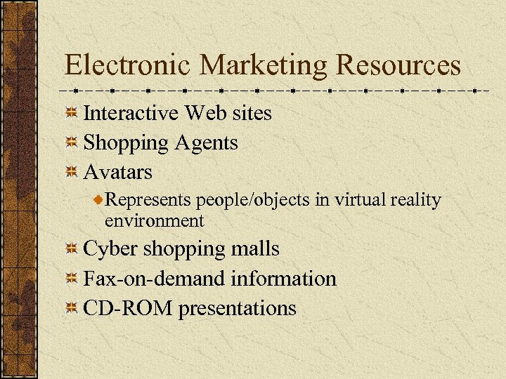 Electronic Marketing Resources Interactive Web sites Shopping Agents Avatars Represents people/objects in virtual reality