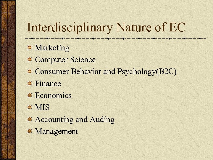 Interdisciplinary Nature of EC Marketing Computer Science Consumer Behavior and Psychology(B 2 C) Finance