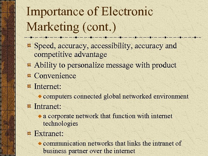 Importance of Electronic Marketing (cont. ) Speed, accuracy, accessibility, accuracy and competitive advantage Ability