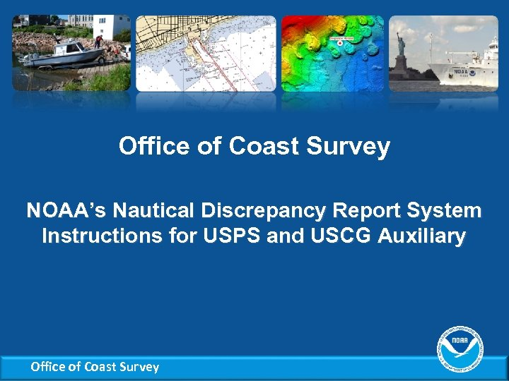 Office of Coast Survey NOAA's Nautical Discrepancy Report System Instructions for USPS and USCG