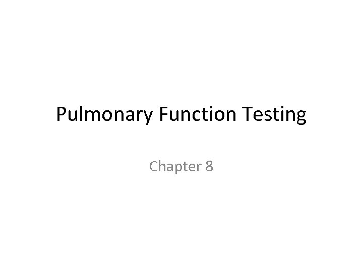 Pulmonary Function Testing Chapter 8