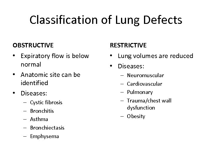 Classification of Lung Defects OBSTRUCTIVE RESTRICTIVE • Expiratory flow is below normal • Anatomic