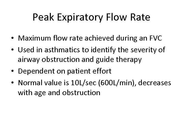 Peak Expiratory Flow Rate • Maximum flow rate achieved during an FVC • Used