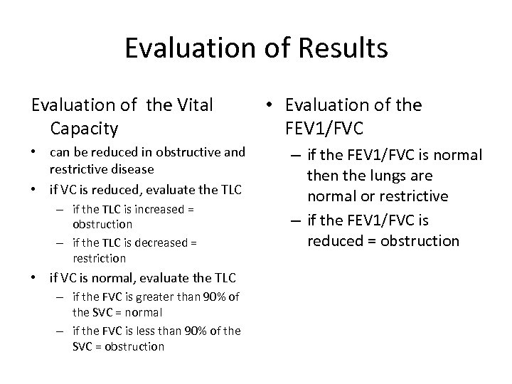 Evaluation of Results Evaluation of the Vital Capacity • can be reduced in obstructive