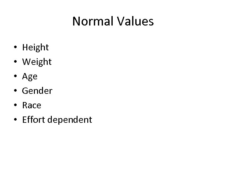Normal Values • • • Height Weight Age Gender Race Effort dependent