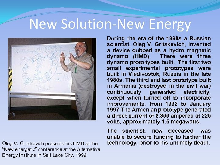 New Solution-New Energy During the era of the 1980 s a Russian scientist, Oleg