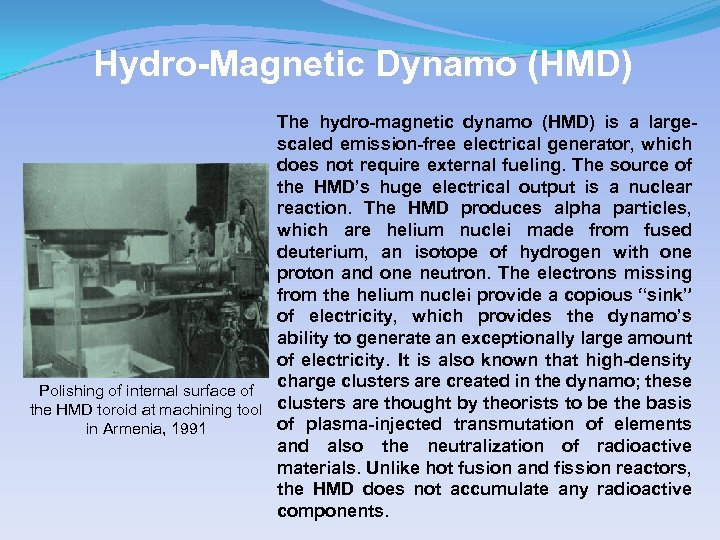 Hydro-Magnetic Dynamo (HMD) The hydro-magnetic dynamo (HMD) is a largescaled emission-free electrical generator, which