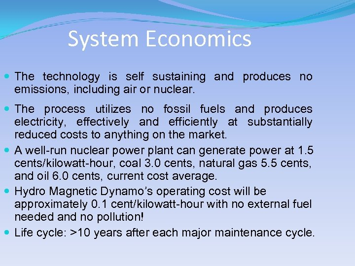 System Economics The technology is self sustaining and produces no emissions, including air or