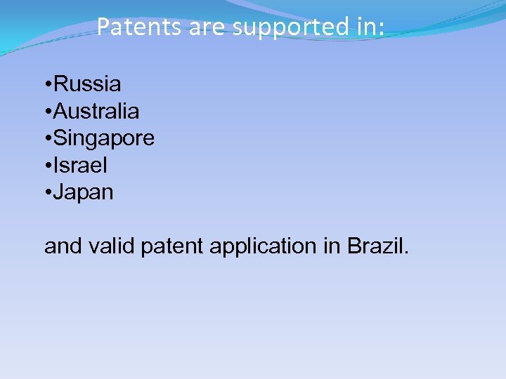 Patents are supported in: • Russia • Australia • Singapore • Israel • Japan