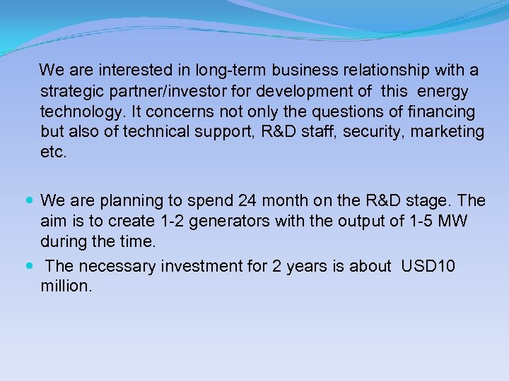 We are interested in long-term business relationship with a strategic partner/investor for development of
