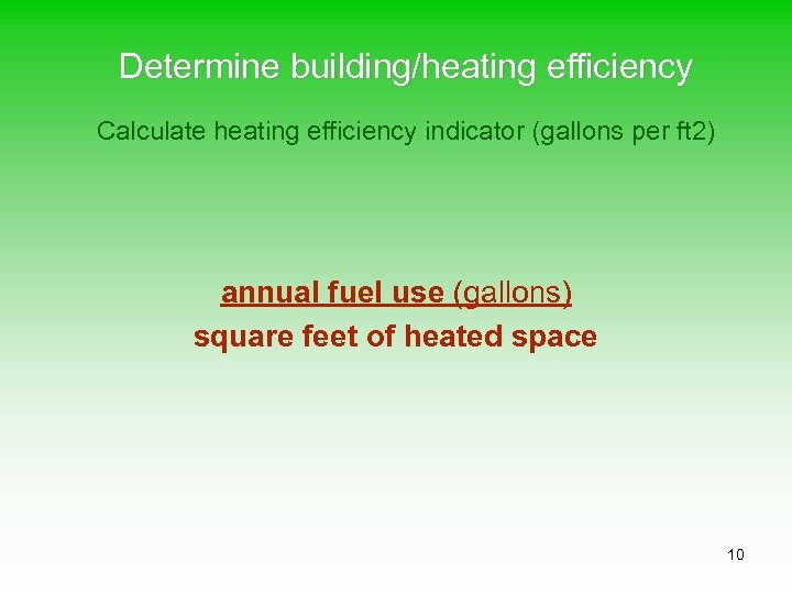 Determine building/heating efficiency Calculate heating efficiency indicator (gallons per ft 2) annual fuel use