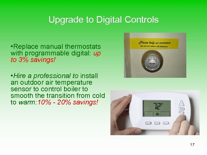 Upgrade to Digital Controls • Replace manual thermostats with programmable digital: up to 3%