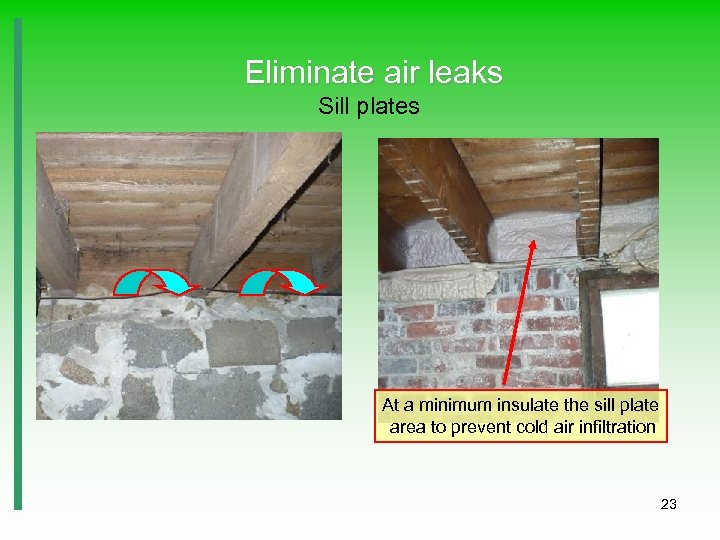 Eliminate air leaks Sill plates At a minimum insulate the sill plate area to