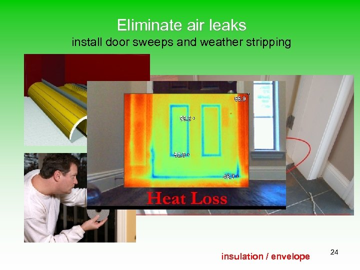 Eliminate air leaks install door sweeps and weather stripping insulation / envelope 24