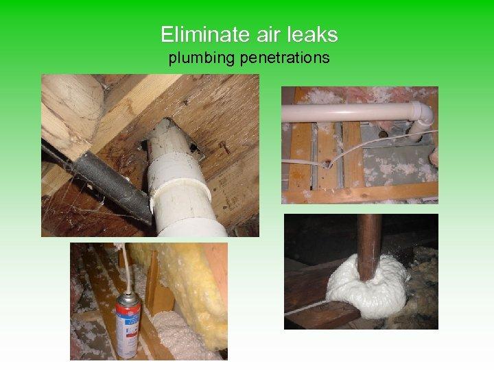 Eliminate air leaks plumbing penetrations