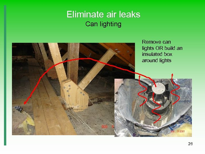 Eliminate air leaks Can lighting Remove can lights OR build an insulated box around