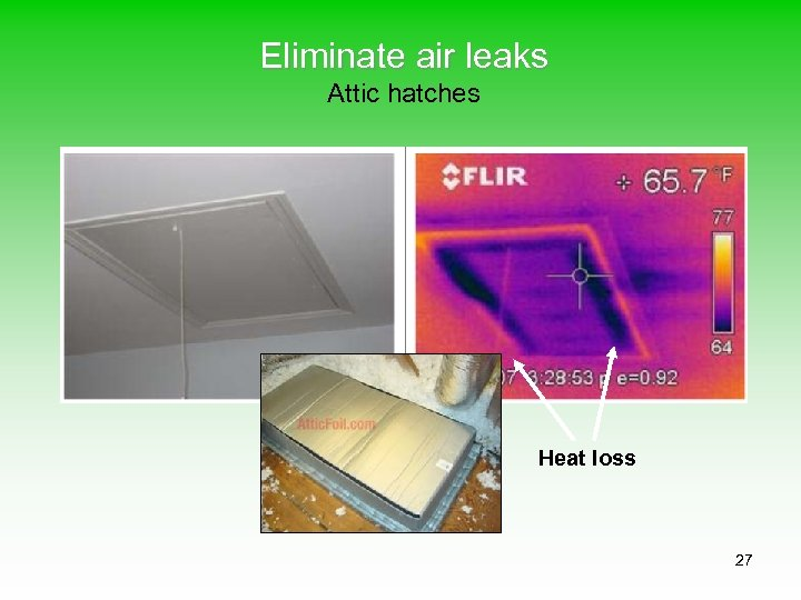 Eliminate air leaks Attic hatches Heat loss 27