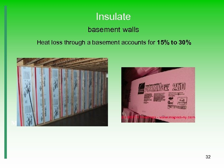 Insulate basement walls Heat loss through a basement accounts for 15% to 30% Masonry