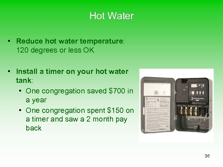 Hot Water • Reduce hot water temperature: 120 degrees or less OK • Install