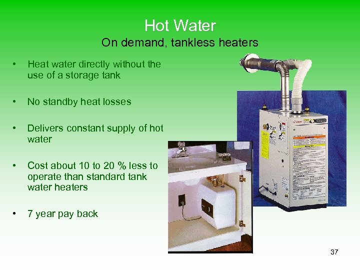 Hot Water On demand, tankless heaters • Heat water directly without the use of