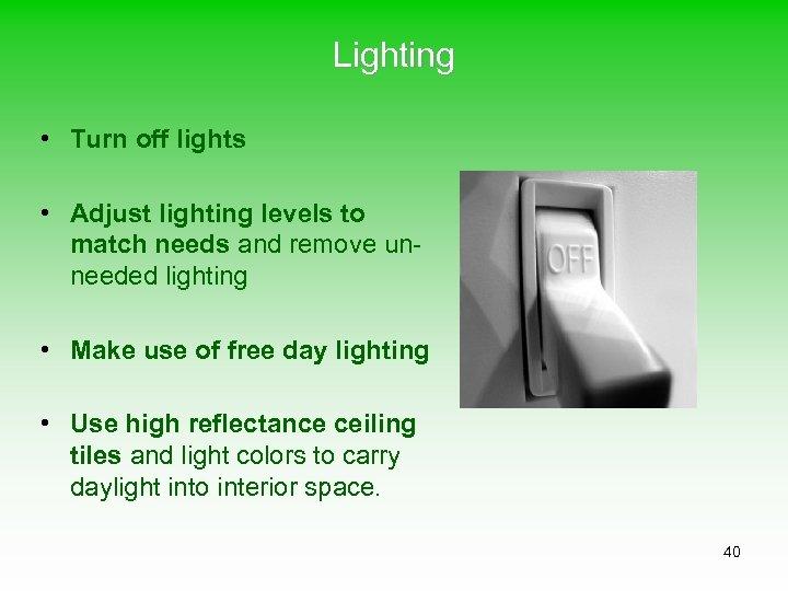 Lighting • Turn off lights • Adjust lighting levels to match needs and remove