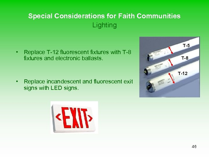 Special Considerations for Faith Communities Lighting T-5 • Replace T-12 fluorescent fixtures with T-8
