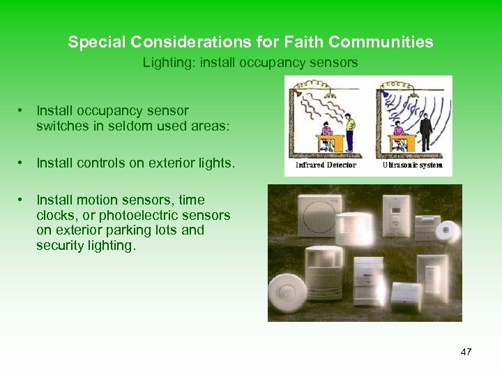 Special Considerations for Faith Communities Lighting: install occupancy sensors • Install occupancy sensor switches