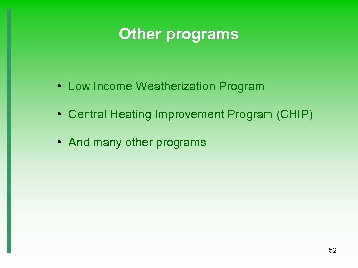 Other programs • Low Income Weatherization Program • Central Heating Improvement Program (CHIP) •