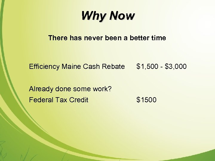 Why Now There has never been a better time Efficiency Maine Cash Rebate $1,