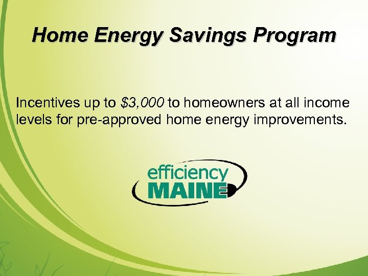 Home Energy Savings Program Incentives up to $3, 000 to homeowners at all income