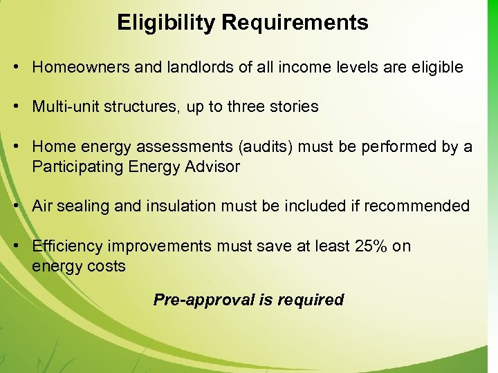 Eligibility Requirements • Homeowners and landlords of all income levels are eligible • Multi-unit