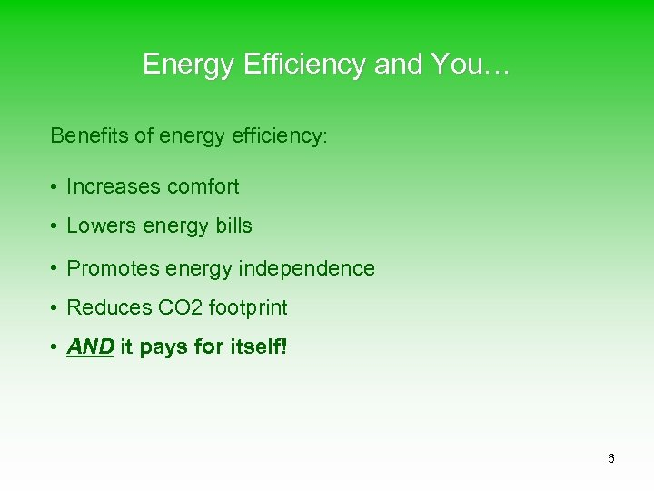 Energy Efficiency and You… Benefits of energy efficiency: • Increases comfort • Lowers energy