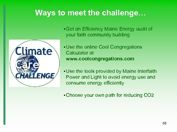 Ways to meet the challenge… • Get an Efficiency Maine Energy audit of your