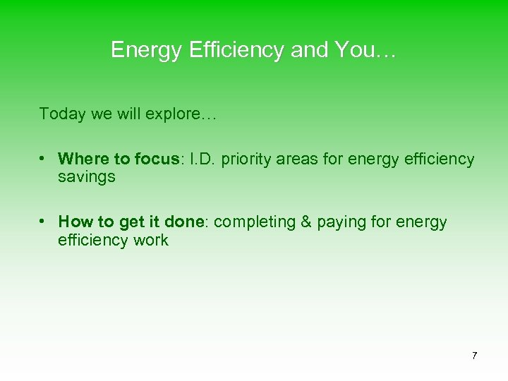 Energy Efficiency and You… Today we will explore… • Where to focus: I. D.