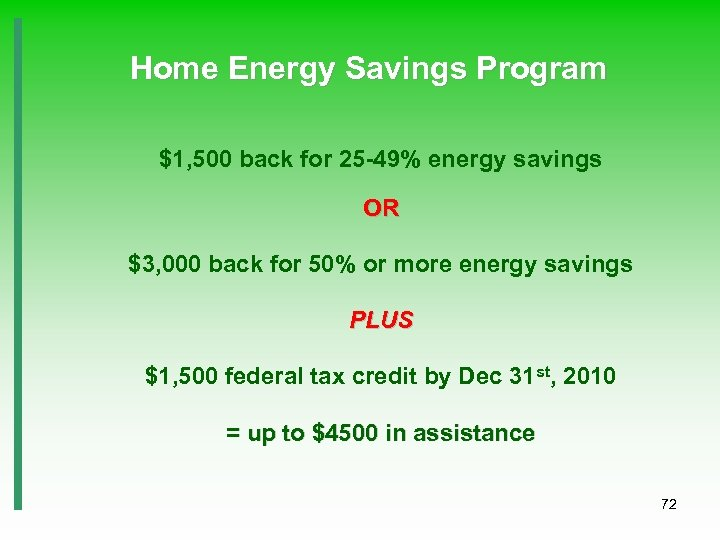 Home Energy Savings Program $1, 500 back for 25 -49% energy savings OR $3,
